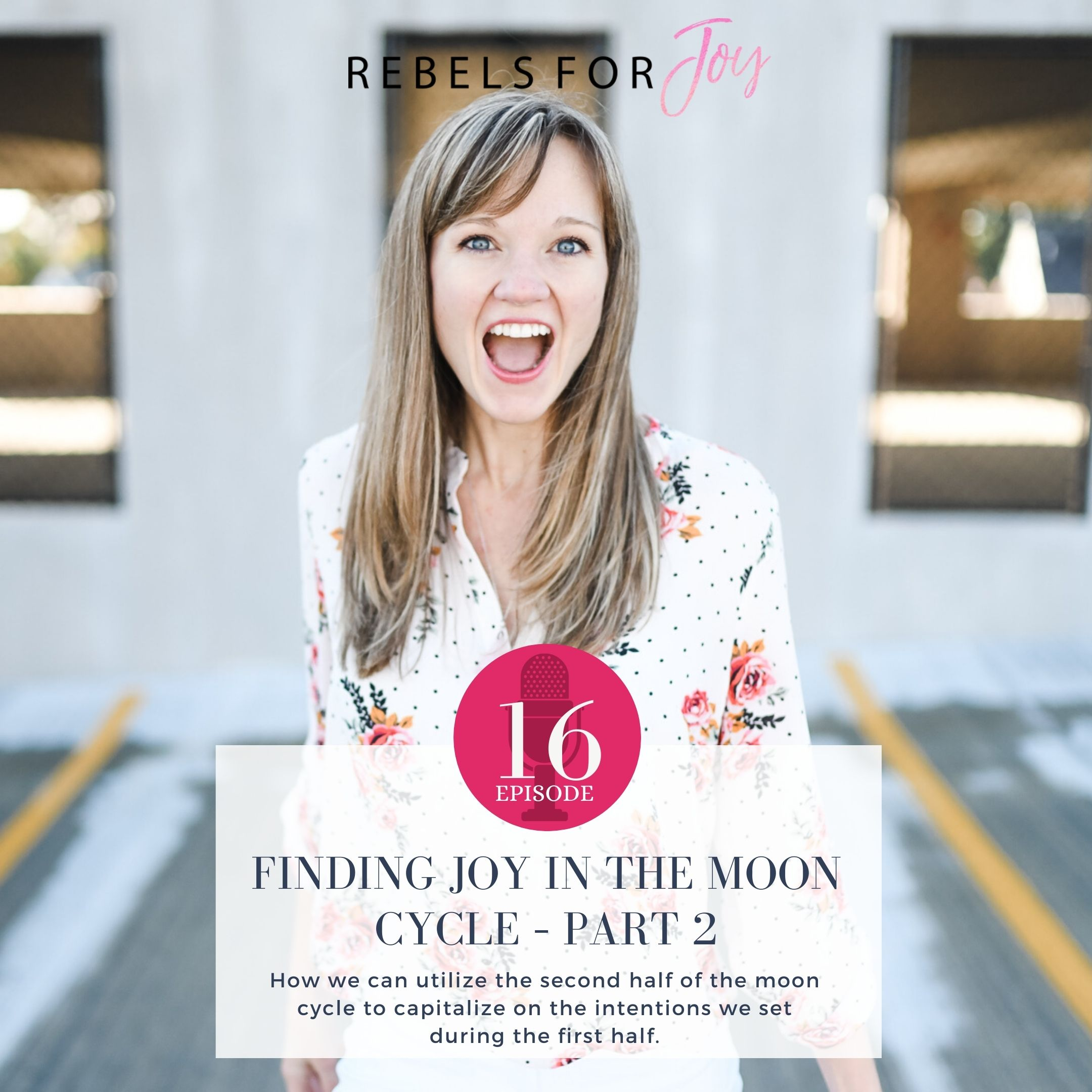 Episode 16: Finding Joy in the Moon Cycle – Part 2