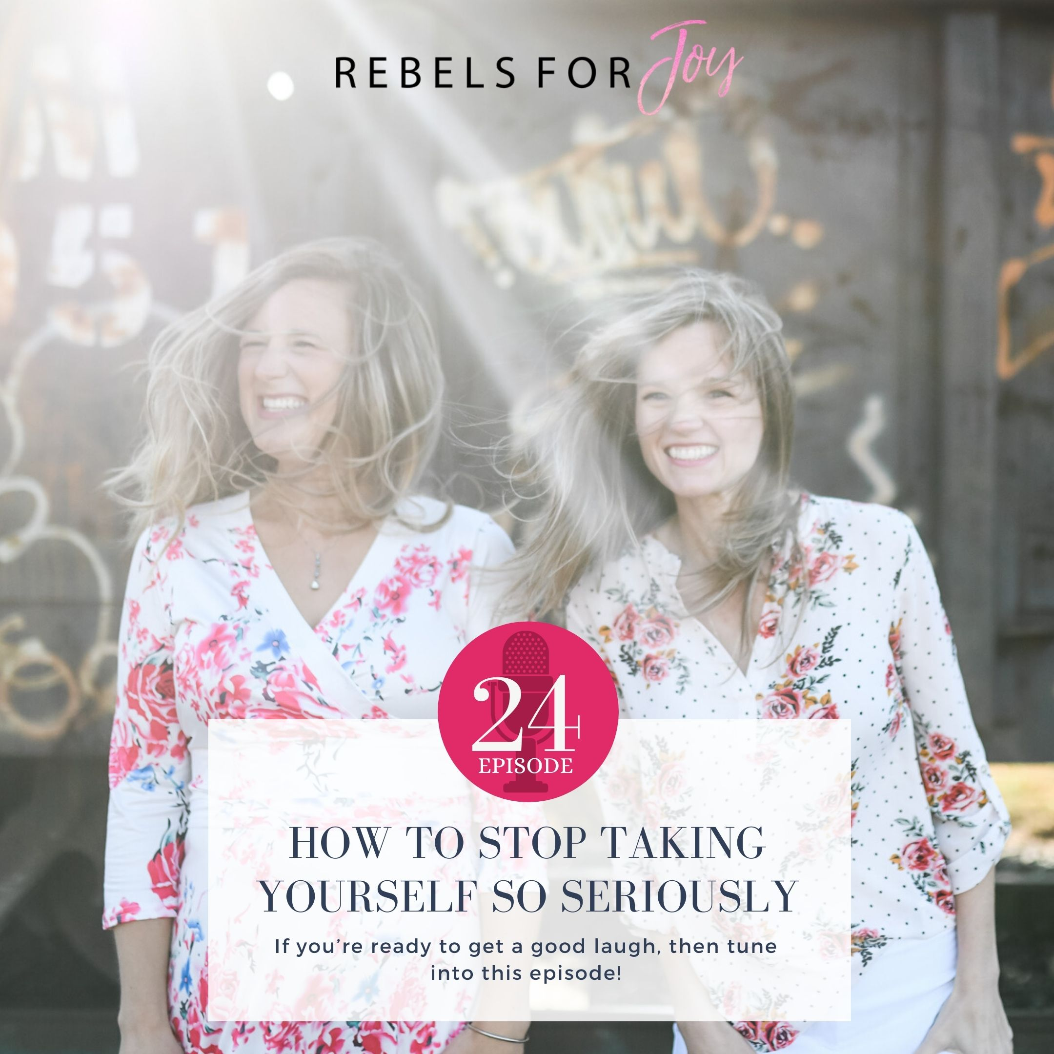 Episode 24: How to Stop Taking Yourself so Seriously