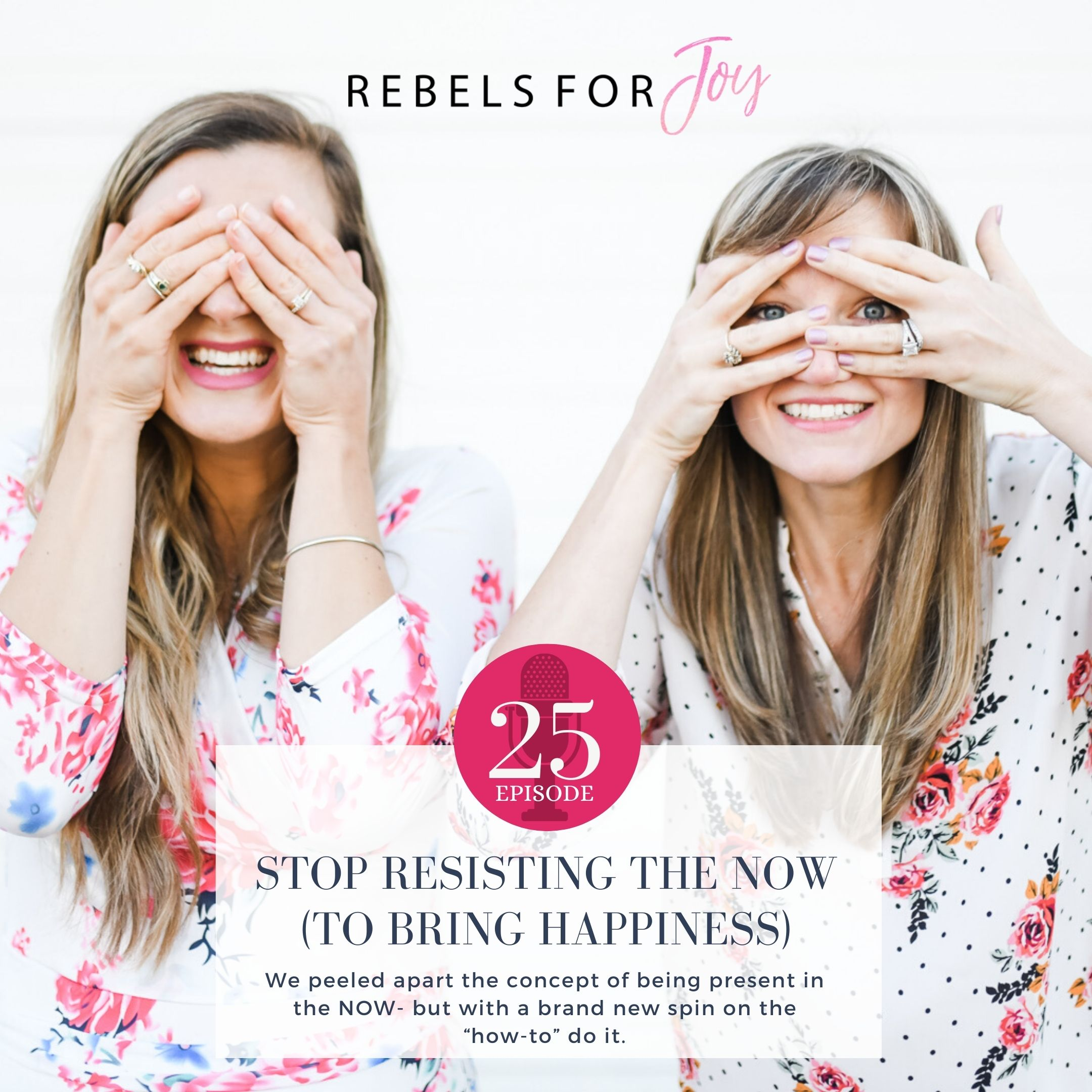 Episode 25: Stop Resisting the NOW (to bring Happiness)