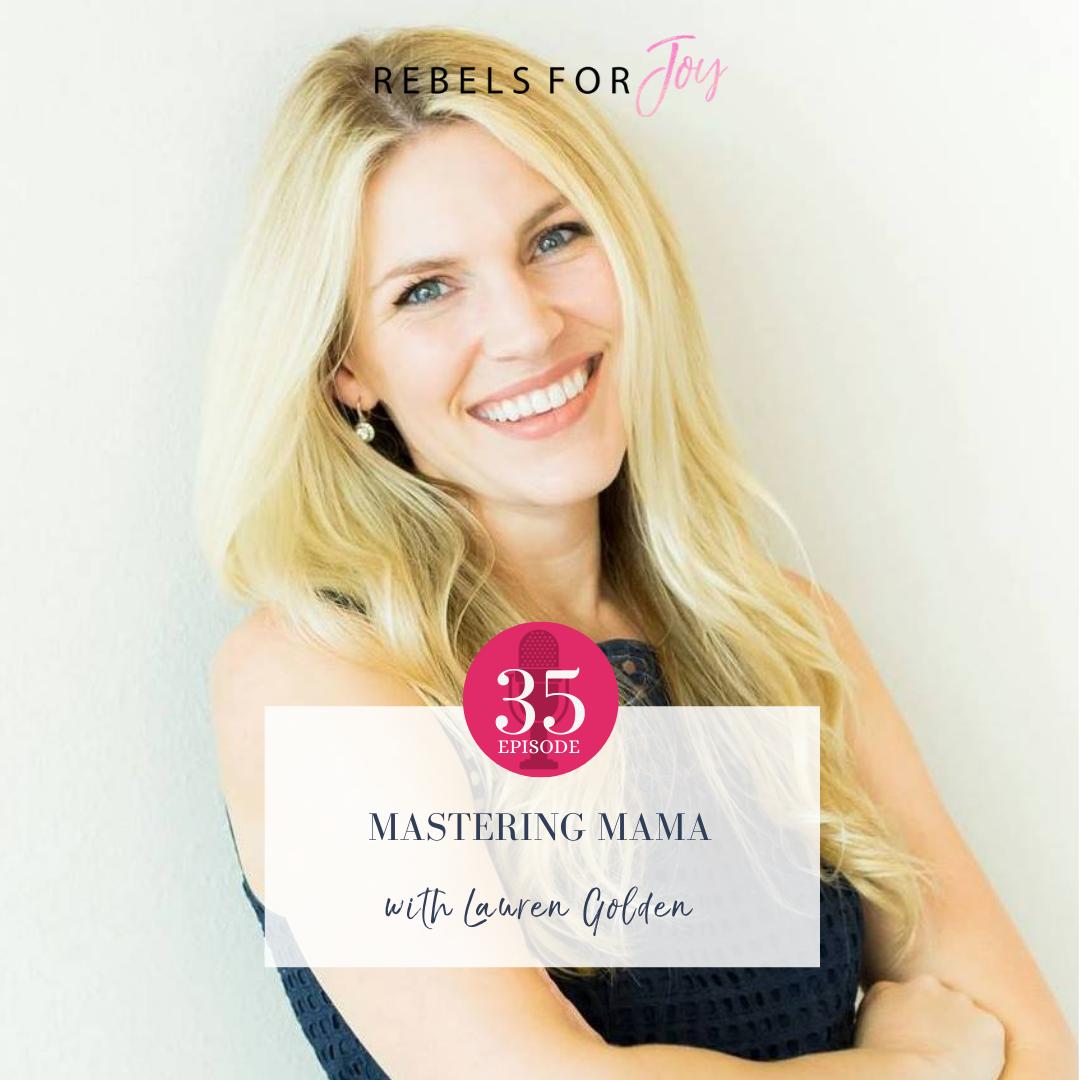 Episode 35: Mastering Mama feat. Lauren Golden