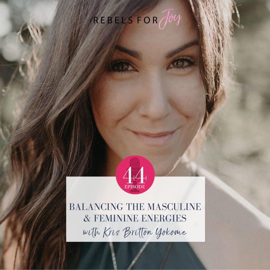 Episode 44:  Balancing the Masculine & Feminine Energies feat. Kris Britton Yokome