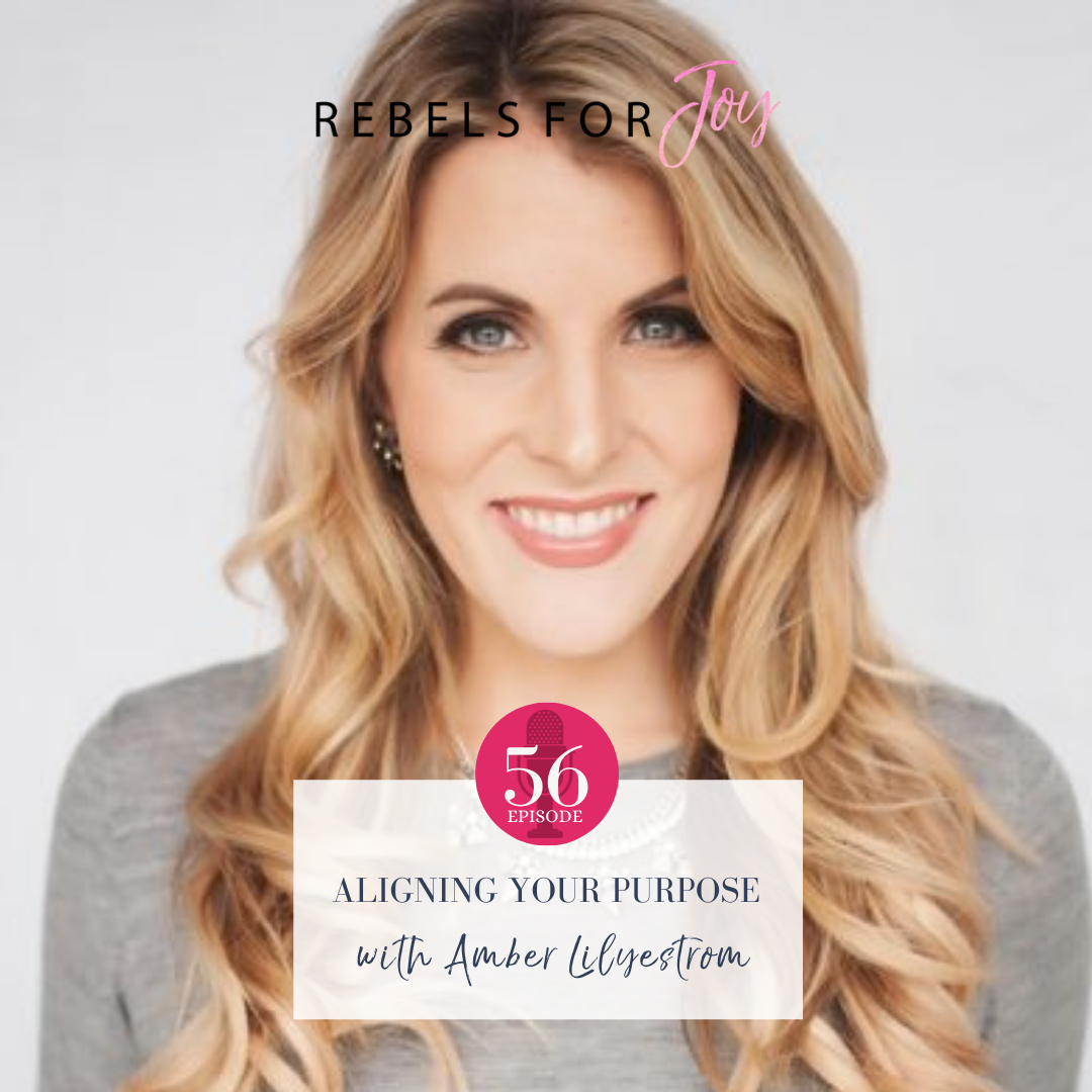 Episode 59: Aligning Your Purpose feat. Amber Lilyestrom