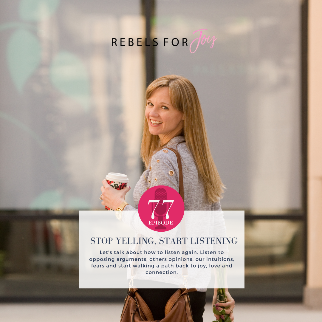Episode 77: Stop Yelling, Start Listening